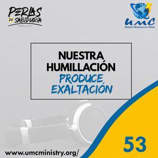 53 Nuestra Humillación Produce Exaltación