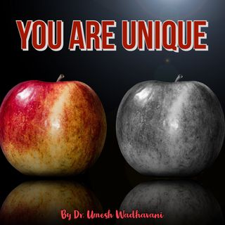 You are unique - a podcast by Dr. Umesh Wadhavani