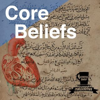 Coffee Shop Philosophy - Episode 23 - Core Beliefs