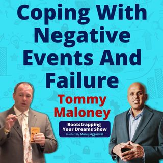 99 | Coping With Negative Events And Failure | Cultivating A Positive Mindset | Tommy Maloney