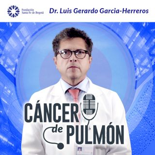 #7 Conoce más sobre el Cáncer de Pulmón - Dr. Luis Gerardo Garcia-Herreros