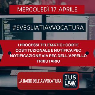 I PROCESSI TELEMATICI: CORTE COSTITUZIONALE E NOTIFICA PEC – NOTIFICAZIONE VIA PEC DELL'APPELLO TRIBUTARIO – #SvegliatiAvvocatura