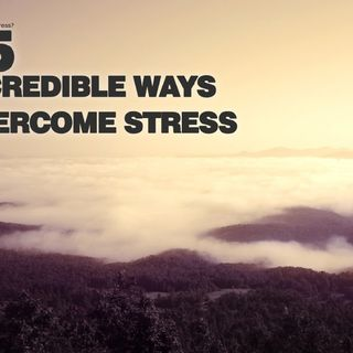 How To Reduce Stress - 15 Incredible Ways To Overcome Stress