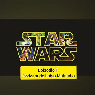 Star Wars Episodio 1 - El podcast de Luisa Mahecha
