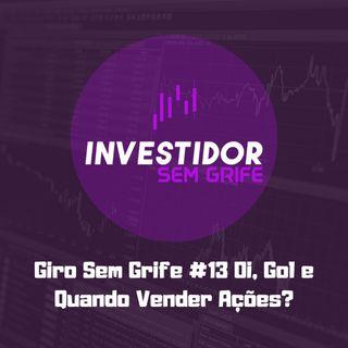 Giro Sem Grife #13 Oi, Gol e Quando Vender Ações?