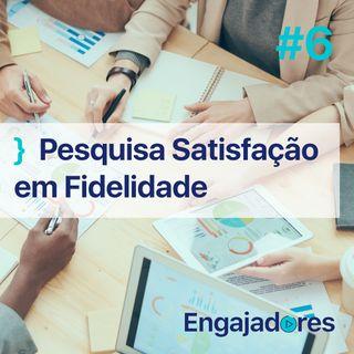 Engajadores #06 - Pesquisa de Satisfação em Fidelidade.