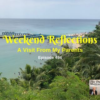 Weekend Reflections - A Visit From My Parents. Episode #494
