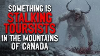"""""""Something is stalking tourists in the snow capped mountains of Canada"""" Creepypasta"""