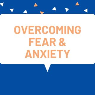 Overcoming Fear During Covid 19