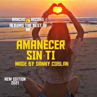 Amanecer Sin Ti Made By Danny coblan the most royal