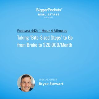 "442: Taking ""Bite-Sized Steps"" to Go from Broke to $20,000/Month with Bryce Stewart"