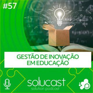 #57 - Gestão de inovação em Educação