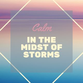 Calm in the Midst of Storms