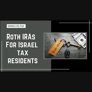 [ HTJ Podcast ] ROTH IRAs For Israel Tax Residents