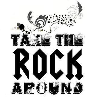 TAKE THE ROCK AROUND