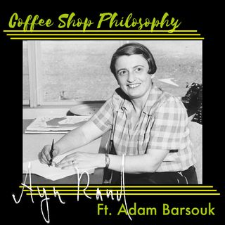Coffee Shop Philosophy - 40 - Ayn Rand The Mother of Objectivism