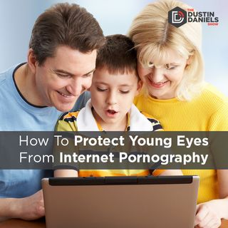 Show 153: How To Protect Young Eyes From Pornography