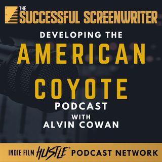 Ep37 - Developing the American Coyote Podcast Featuring Alvin Cowan