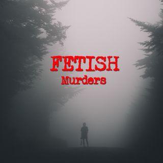 Episode 4 - Fetish Murders