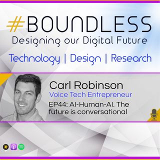 EP44: Carl Robinson, Voice Tech Entrepreneur: AI-Human-AI. The future is conversational