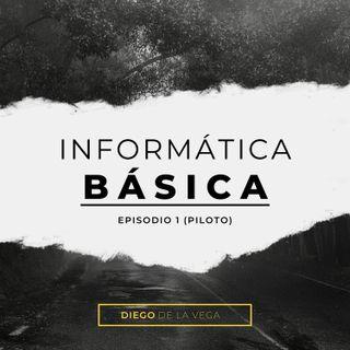 Informática Básica - Episodio Piloto