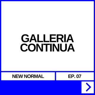 NEW NORMAL EP. 07 - GALLERIA CONTINUA