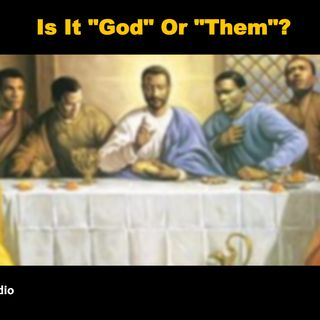 "Is It ""God"" Or ""Them""?"