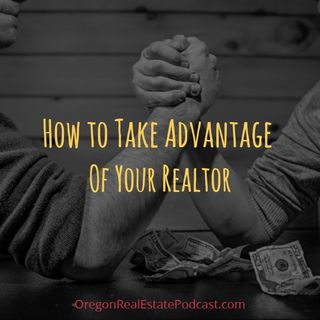 How to Take Advantage of Your Realtor