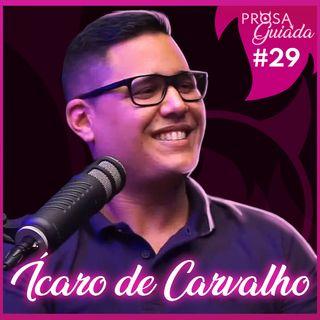 ÍCARO DE CARVALHO - Prosa Guiada #29