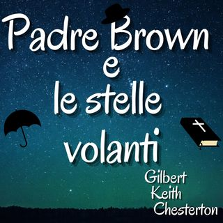 Padre Brown e le stelle volanti - Gilbert Keith Chesterton