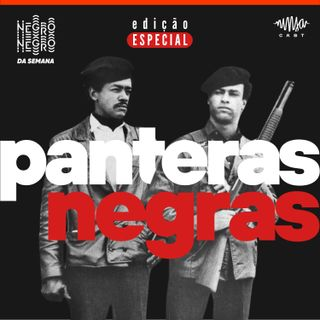 NEGRO DA SEMANA - Edição Especial - Panteras Negras