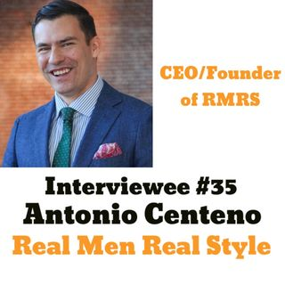 Interviewee #35 - Antonio Centeno of Real Men Real Style!
