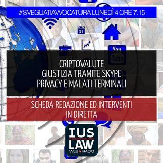 CRIPTOVALUTE - GIUSTIZIA TRAMITE SKYPE - PRIVACY E MALATI TERMINALI - Lunedì 04 Dicembre 2017 - ore 7.15 #svegliatiavvocatura