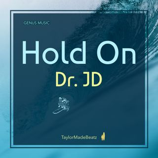 Hold On by Dr. JD produced by TaylorMadeBeatz