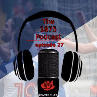 1875 Podcast - Episode 27 - Blackburn Rovers Podcast - Making It Hard For Ourselves