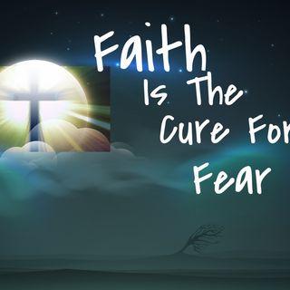 Faith Is The Cure For Fear