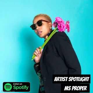 Artist Spotlight - Ms. Proper Pt 2 |@MsProper