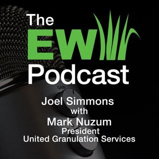 EW Podcast - Joel Simmons with Mark Nuzum of United Granulation Services