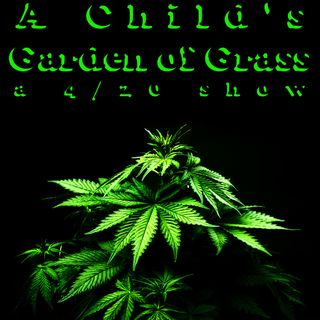 A Child's Garden of Grass (a 4/20 show)
