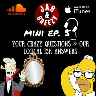Jab & Breezy Mini Ep. 5 - Your Crazy Questions & Our Logical-ish Answers