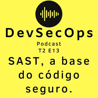 #13 - SAST, a base do código seguro