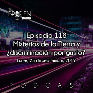 118 - Bropien - Misterios de la Tierra y ¿discriminación por gusto?