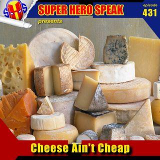 #431: Cheese Ain't Cheap
