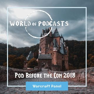 Pod Before the Con 2018 - Warcraft Panel