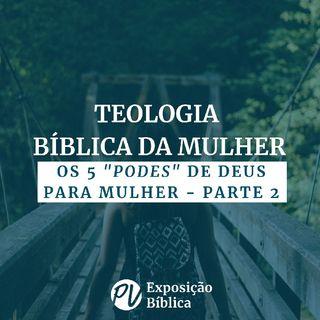 """Teologia Bíblia da Mulher - Os 5 """"podes"""" de Deus para Mulher - Parte 2"""