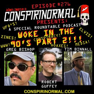 "Conspirinormal Episode 276- ""Woke in the 90s"" Part 2 (Tim Binnall, Greg Bishop, and Robert Guffey)"