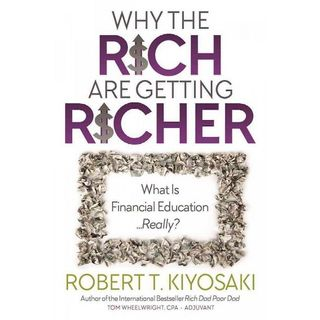 Robert Kiyosaki Why The Rich Are Getting Richer