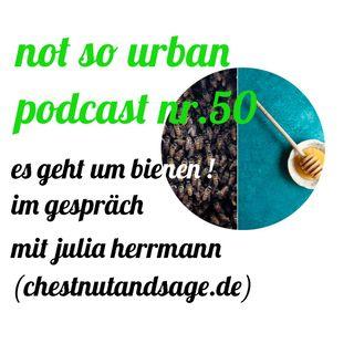 not so urban podcast nr.50: Julia Herrmann (chestnutandsage.de): Es geht um Bienen!