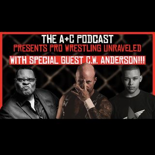 Pro Wrestling Unraveled With Special Guest CW Anderson !!!!