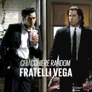 Chiacchiere random sui fratelli Vega